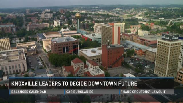 Knoxville leaders to decide downtown future